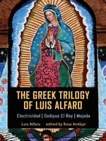 Front cover of The Greek Trilogy of Luis Alfaro Electricidad; Oedipus El Rey; Mojada by Luis Alfaro, edited by Rosa Andújar