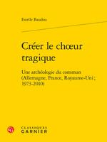 Book cover, yellow background with black text reading: Estelle Baudou: Créer le choeur tragique: Une archéologie du commun (Allemagne, France, Royaume-Uni ; 1973-2010)