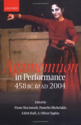 Front cover of Agamemnon in Performance: 458 BC to AD 2004
