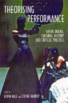 Front cover of Theorising Performance: Greek Tragedy, Cultural History and Critical Practice